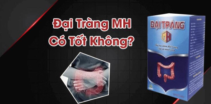 Thuốc đại tràng MH có tốt không?