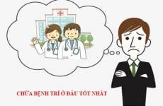 Khám, chữa bệnh trĩ ở đâu, bệnh viện nào tốt nhất tphcm và hà nội
