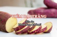 Viêm đại tràng có nên ăn khoai lang, khoai tây nhiều không?