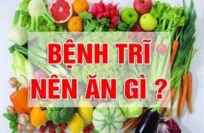 Người bệnh trĩ nên ăn gì và không nên ăn uống những gì tốt?