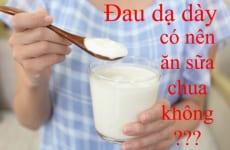 Đau dạ dày ăn sữa chua được không