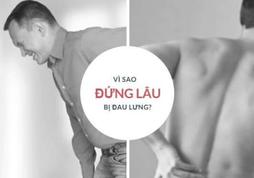 Đứng lâu, đứng nhiều bị đau lưng là bệnh gì