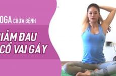 Bài tập yoga và thể dục chữa đau vai gáy
