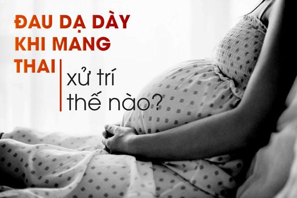 Đau dạ dày khi mang thai và hướng xử lý