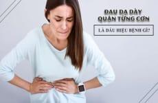 Đau dạ dày từng cơn là dấu hiệu của bệnh gì?